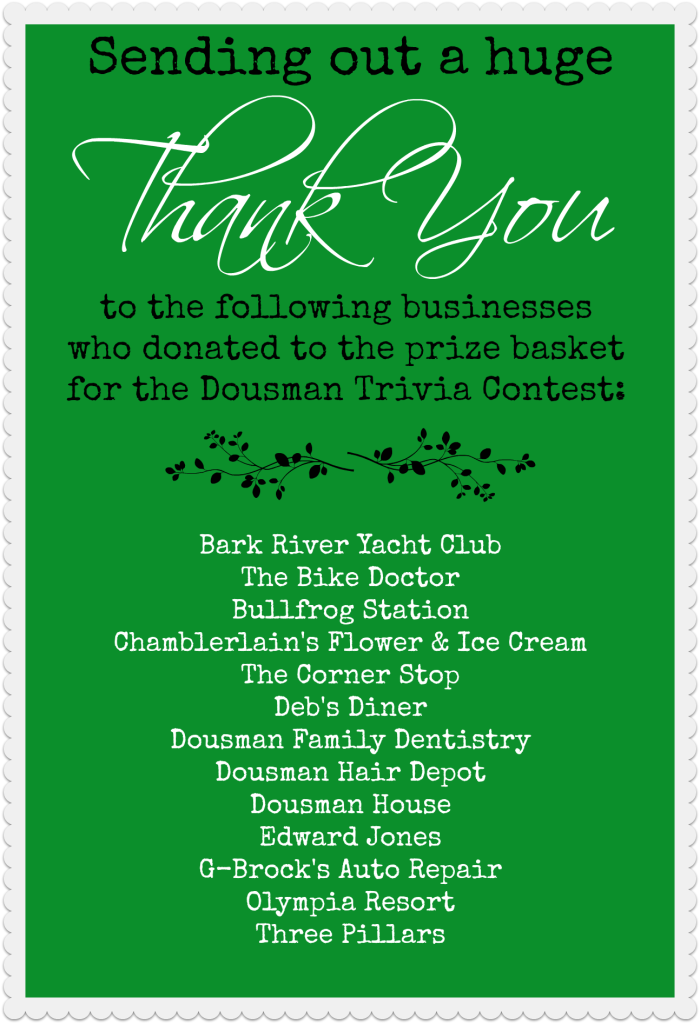 Dousman, WI, Derby Days, Trivia Contest, Bark River Yacht Club, Bike Doctor, Bullfrog Station, Chamberlain's Flower Shop, Corner Stop, Deb's Diner, Dousman Family Dentistry, Dousman Hair Depot, Dousman House, Edward Jones, G-Brock's Auto Repair, Olympia Resort, Three Pillars Senior Living Communities